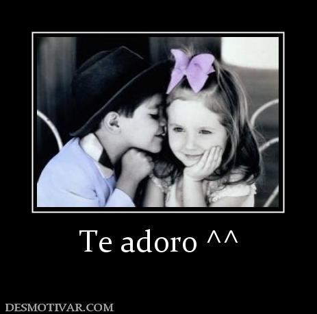 te adoro